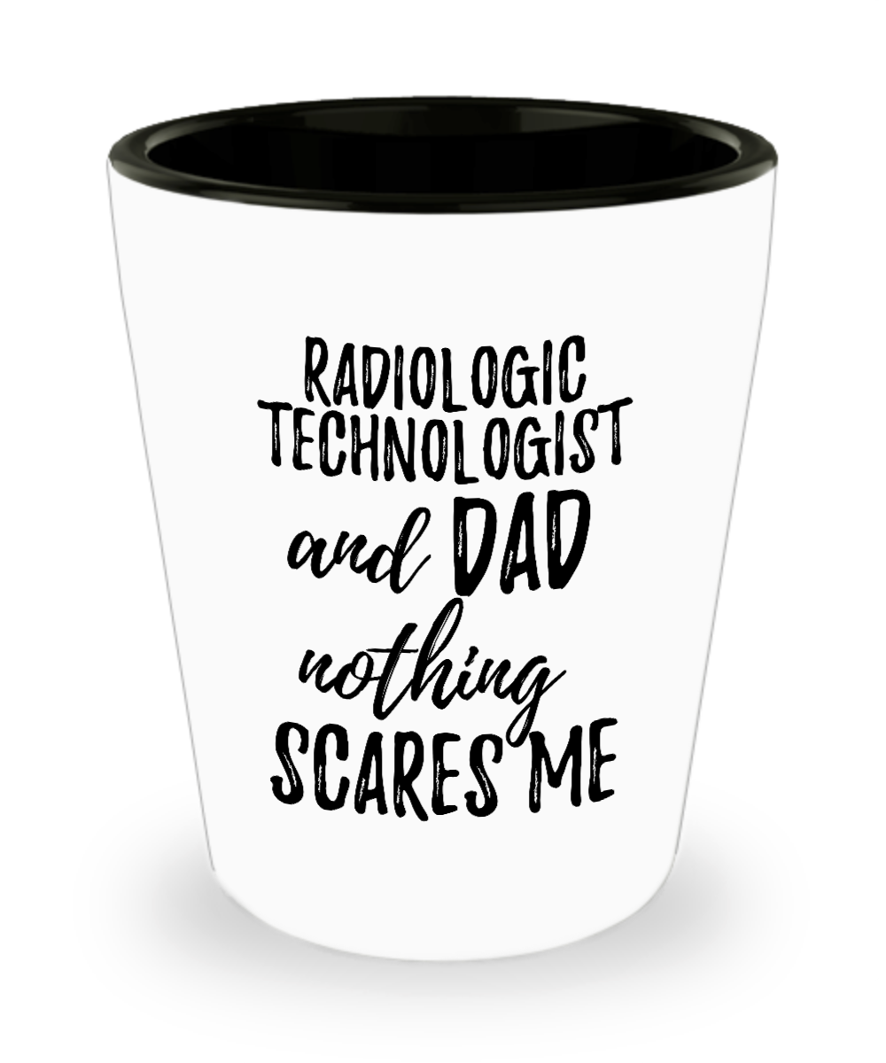 Funny Radiologic Technologist Dad Shot Glass Gift Idea for Father Gag Joke Nothing Scares Me Liquor Lover Alcohol 1.5 oz Shotglass-Shot Glass