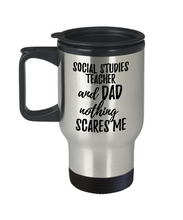 Load image into Gallery viewer, Funny Social Studies Teacher Dad Travel Mug Gift Idea for Father Gag Joke Nothing Scares Me Coffee Tea Insulated Lid Commuter 14 oz Stainless Steel-Travel Mug