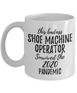 This Badass Shoe Machine Operator Survived The 2020 Pandemic Mug Funny Coworker Gift Epidemic Worker Gag Coffee Tea Cup-Coffee Mug