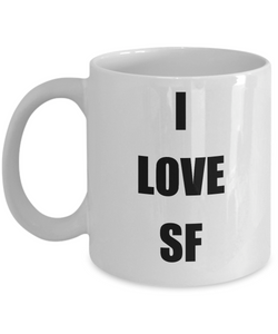 I Love Sf Mug Funny Gift Idea Novelty Gag Coffee Tea Cup-Coffee Mug