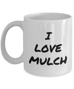 I Love Mulch Mug Funny Gift Idea Novelty Gag Coffee Tea Cup-Coffee Mug