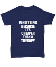 Load image into Gallery viewer, Whittling T-Shirt Cheaper Than A Therapy Funny Gift Gag Unisex Tee-Shirt / Hoodie
