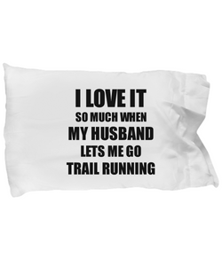 Trail Running Pillowcase Funny Gift Idea For Wife I Love It When My Husband Lets Me Novelty Gag Sport Lover Joke Pillow Cover Case Set Standard Size 20x30