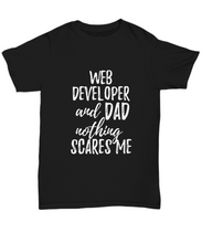 Load image into Gallery viewer, Web Developer Dad T-Shirt Funny Gift Nothing Scares Me-Shirt / Hoodie