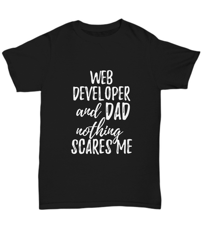 Web Developer Dad T-Shirt Funny Gift Nothing Scares Me-Shirt / Hoodie