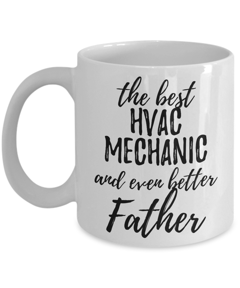 HVAC Mechanic Father Funny Gift Idea for Dad Coffee Mug The Best And Even Better Tea Cup-Coffee Mug