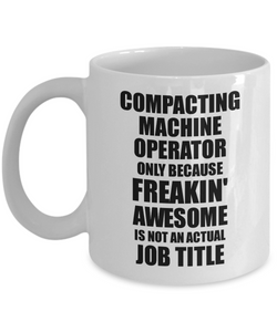 Compacting Machine Operator Mug Freaking Awesome Funny Gift Idea for Coworker Employee Office Gag Job Title Joke Tea Cup-Coffee Mug