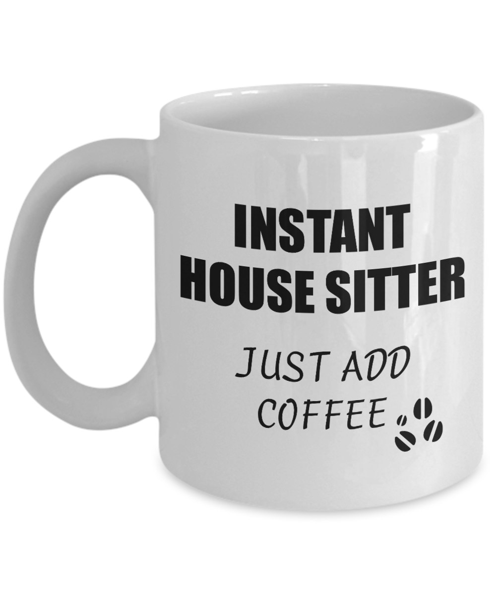 House Sitter Mug Instant Just Add Coffee Funny Gift Idea for Corworker Present Workplace Joke Office Tea Cup-Coffee Mug