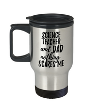 Load image into Gallery viewer, Funny Science Teacher Dad Travel Mug Gift Idea for Father Gag Joke Nothing Scares Me Coffee Tea Insulated Lid Commuter 14 oz Stainless Steel-Travel Mug