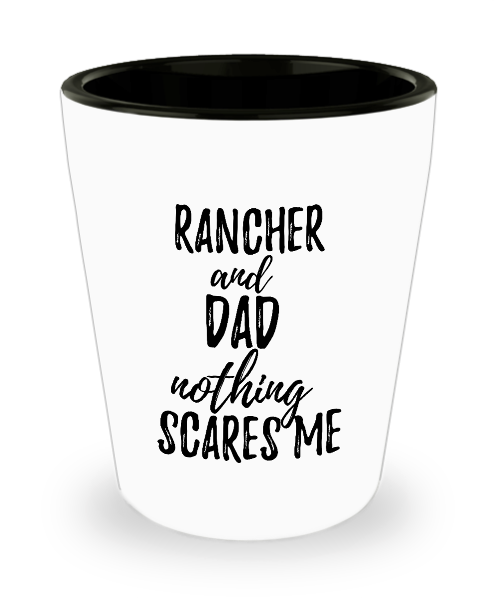 Funny Rancher Dad Shot Glass Gift Idea for Father Gag Joke Nothing Scares Me Liquor Lover Alcohol 1.5 oz Shotglass-Shot Glass