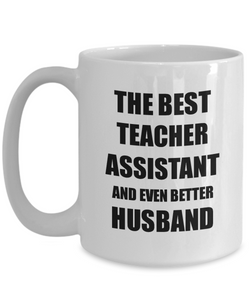 Teacher Assistant Husband Mug Funny Gift Idea for Lover Gag Inspiring Joke The Best And Even Better Coffee Tea Cup-Coffee Mug