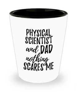 Funny Physical Scientist Dad Shot Glass Gift Idea for Father Gag Joke Nothing Scares Me Liquor Lover Alcohol 1.5 oz Shotglass-Shot Glass