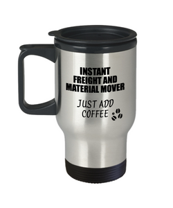 Freight And Material Mover Travel Mug Instant Just Add Coffee Funny Gift Idea for Coworker Present Workplace Joke Office Tea Insulated Lid Commuter 14 oz-Travel Mug