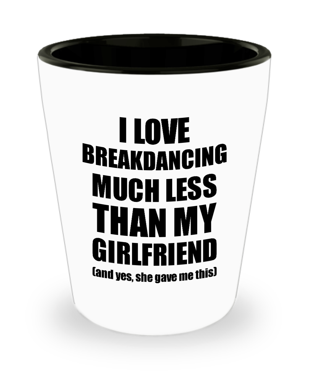 Breakdancing Boyfriend Shot Glass Funny Valentine Gift Idea For My Bf From Girlfriend I Love Liquor Lover Alcohol 1.5 oz Shotglass-Shot Glass