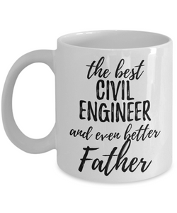 Civil Engineer Father Funny Gift Idea for Dad Coffee Mug The Best And Even Better Tea Cup-Coffee Mug