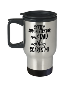 Funny System Administrator Dad Travel Mug Gift Idea for Father Gag Joke Nothing Scares Me Coffee Tea Insulated Lid Commuter 14 oz Stainless Steel-Travel Mug