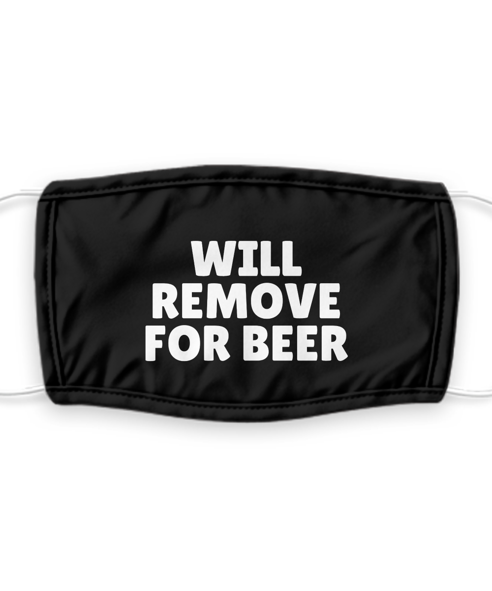 WILL REMOVE For BEER Face Mask Funny Drinking Lover Gift for Husband Boyfriend Him Party Quote Gag Reusable Washable-Mask