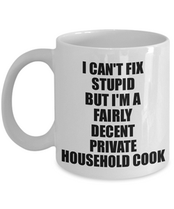 Private Household Cook Mug I Can't Fix Stupid Funny Gift Idea for Coworker Fellow Worker Gag Workmate Joke Fairly Decent Coffee Tea Cup-Coffee Mug