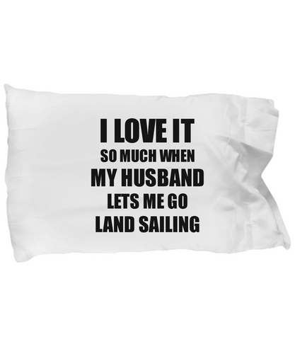 Land Sailing Pillowcase Funny Gift Idea For Wife I Love It When My Husband Lets Me Novelty Gag Sport Lover Joke Pillow Cover Case Set Standard Size 20x30