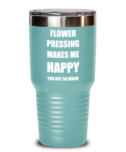Flower Pressing Tumbler Lover Fan Funny Gift Idea Hobby Novelty Gag Coffee Tea Insulated Cup With Lid Makes Me Happy-Tumbler