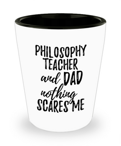 Funny Philosophy Teacher Dad Shot Glass Gift Idea for Father Gag Joke Nothing Scares Me Liquor Lover Alcohol 1.5 oz Shotglass-Shot Glass