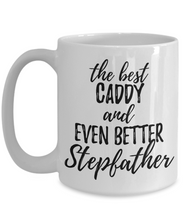 Load image into Gallery viewer, Caddy Stepfather Funny Gift Idea for Stepdad Gag Inspiring Joke The Best And Even Better-Coffee Mug