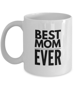 Funny Mom Gifts - Best Mom Ever - Birthday Gift for Mom from Son or Daughter - Gift Coffee Mug Tea Cup White-Coffee Mug