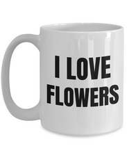 Load image into Gallery viewer, I Love Flower Mug Flowers Funny Gift Idea Novelty Gag Coffee Tea Cup-Coffee Mug