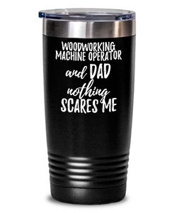 Funny Woodworking Machine Operator Dad Tumbler Gift Idea for Father Gag Joke Nothing Scares Me Coffee Tea Insulated Cup With Lid-Tumbler