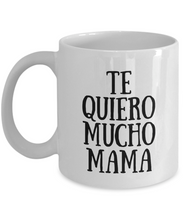 Load image into Gallery viewer, Te Quiero Mucho Mama Mug In Spanish Funny Gift Idea for Novelty Gag Coffee Tea Cup-[style]