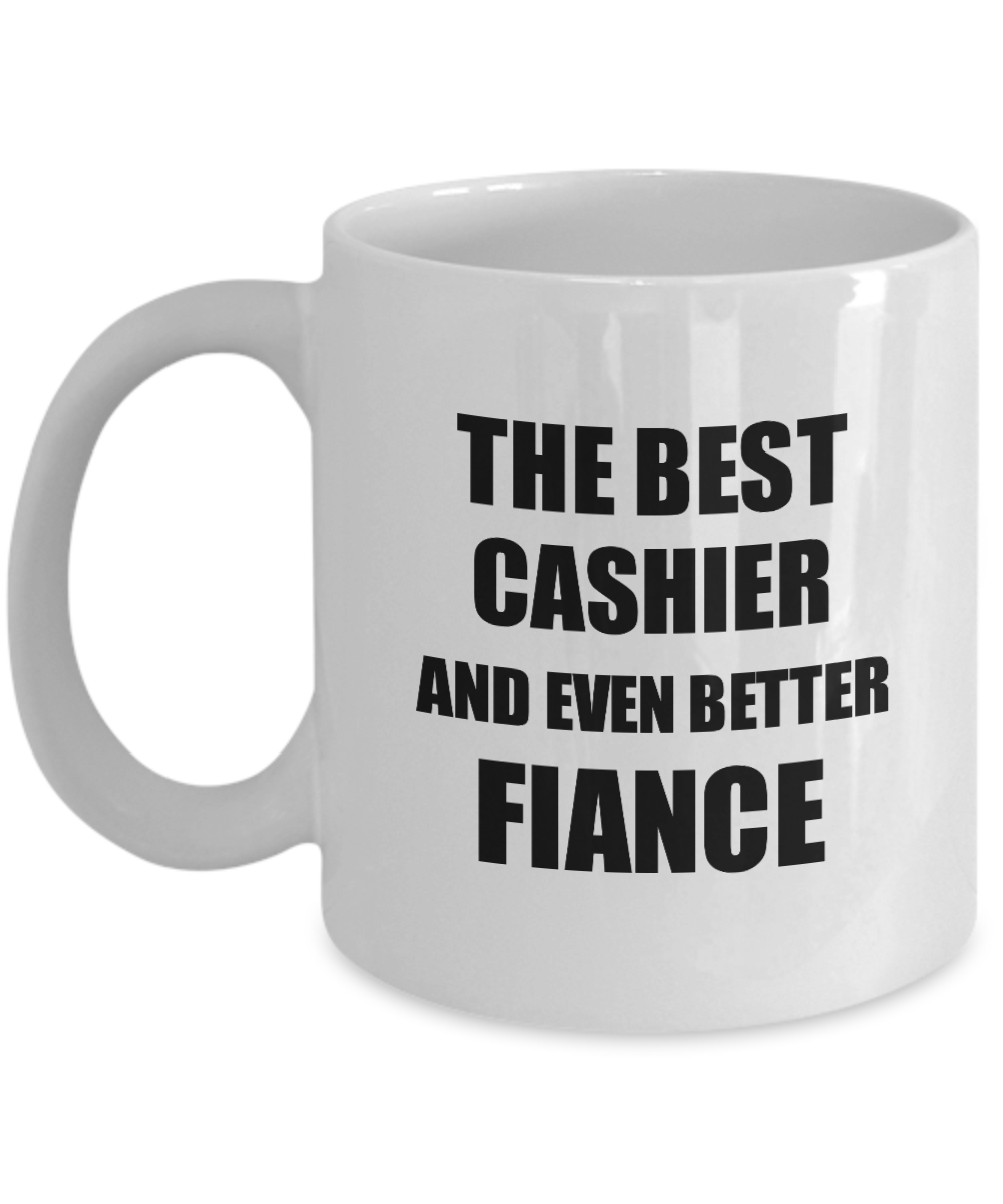 Cashier Fiance Mug Funny Gift Idea for Betrothed Gag Inspiring Joke The Best And Even Better Coffee Tea Cup-Coffee Mug