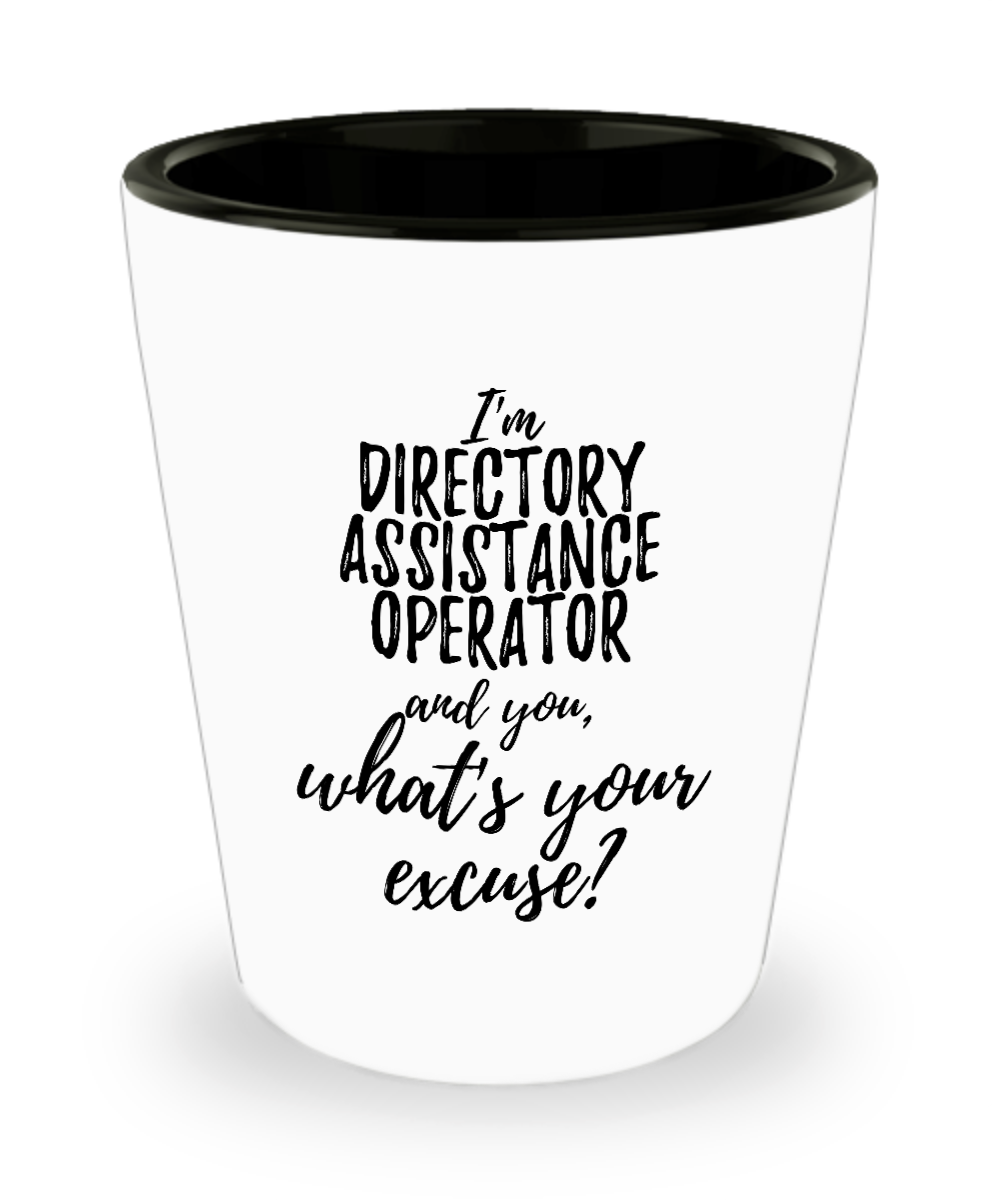 Directory Assistance Operator Shot Glass What's Your Excuse Funny Gift Idea for Coworker Hilarious Office Gag Job Joke Alcohol Lover 1.5 oz-Shot Glass