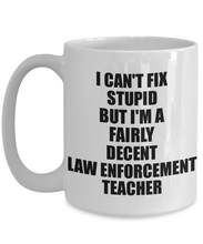 Load image into Gallery viewer, Law Enforcement Teacher Mug I Can't Fix Stupid Funny Gift Idea for Coworker Fellow Worker Gag Workmate Joke Fairly Decent Coffee Tea Cup-Coffee Mug