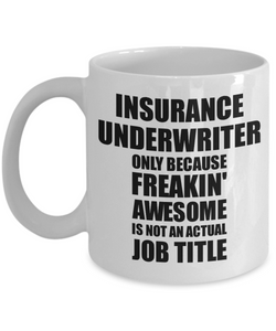 Insurance Underwriter Mug Freaking Awesome Funny Gift Idea for Coworker Employee Office Gag Job Title Joke Tea Cup-Coffee Mug