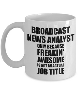 Broadcast News Analyst Mug Freaking Awesome Funny Gift Idea for Coworker Employee Office Gag Job Title Joke Tea Cup-Coffee Mug