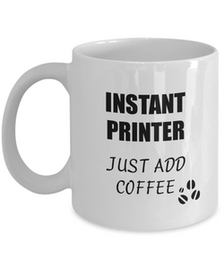 Printer Mug Instant Just Add Coffee Funny Gift Idea for Corworker Present Workplace Joke Office Tea Cup-Coffee Mug