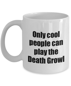 Death Growl Player Mug Musician Funny Gift Idea Gag Coffee Tea Cup-Coffee Mug