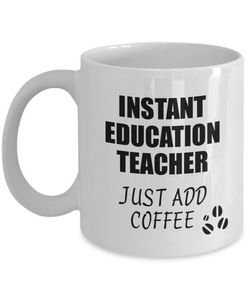 Education Teacher Mug Instant Just Add Coffee Funny Gift Idea for Coworker Present Workplace Joke Office Tea Cup-Coffee Mug