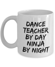 Load image into Gallery viewer, Dance Teacher By Day Ninja By Night Mug Funny Gift Idea for Novelty Gag Coffee Tea Cup-[style]