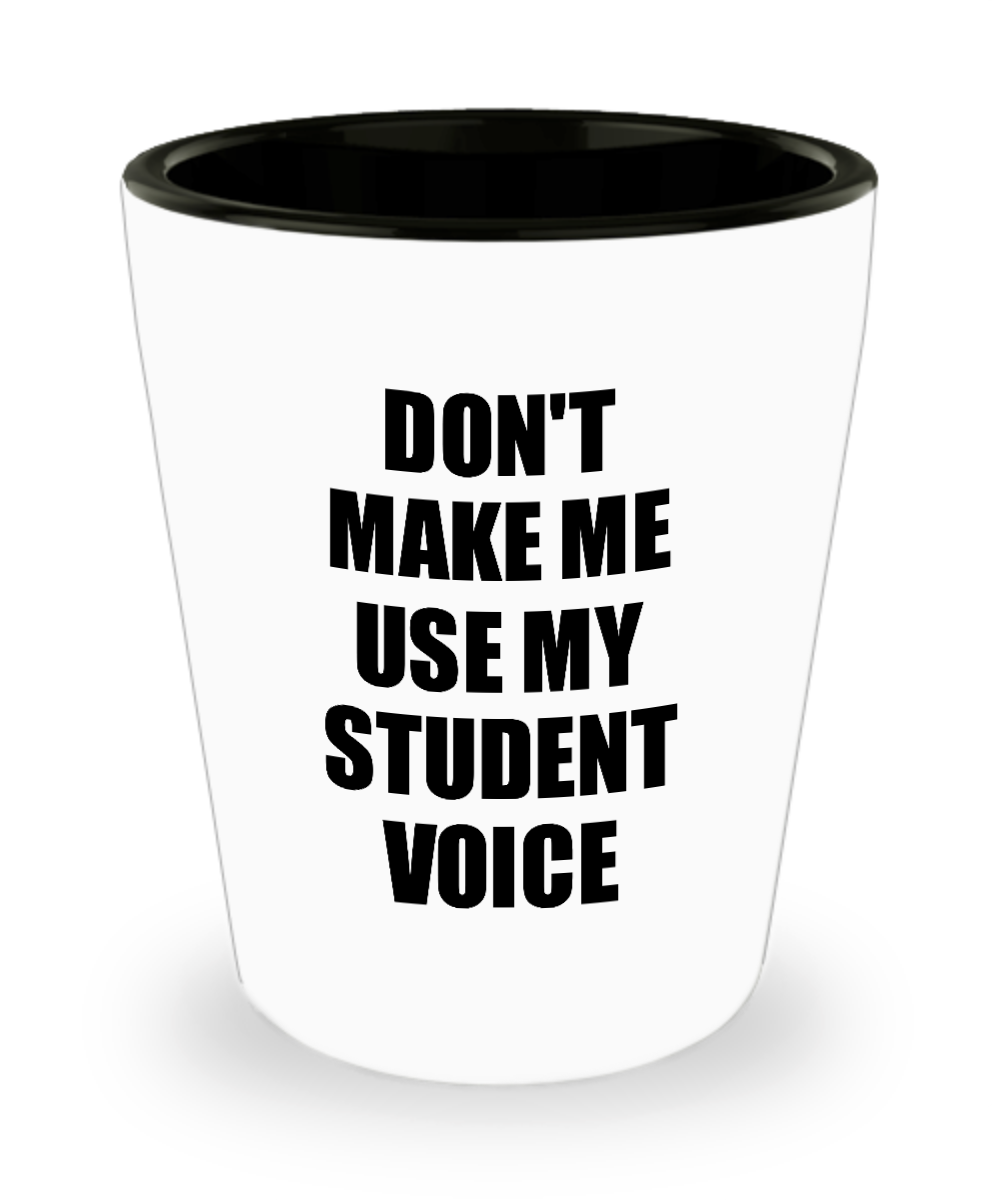 Student Shot Glass Funny Gift Idea For Scholar Don't Make Me Use My Voice Novelty Gag Liquor Lover Alcohol 1.5 oz Shotglass-Shot Glass