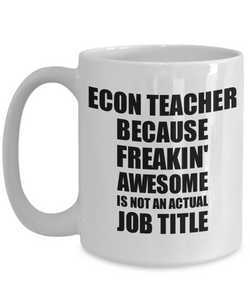 Econ Teacher Mug Freaking Awesome Funny Gift Idea for Coworker Employee Office Gag Job Title Joke Coffee Tea Cup-Coffee Mug