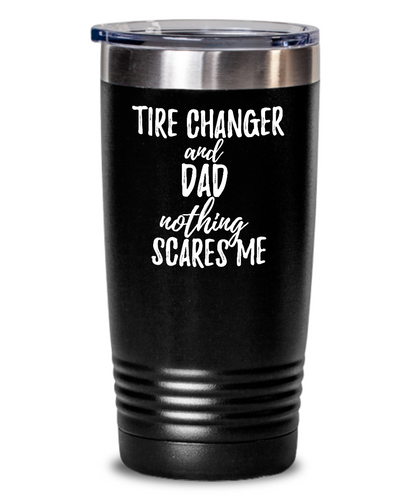 Funny Tire Changer Dad Tumbler Gift Idea for Father Gag Joke Nothing Scares Me Coffee Tea Insulated Cup With Lid-Tumbler