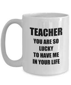 Lucky Teacher Mug Funny Gift Idea for Novelty Gag Coffee Tea Cup-Coffee Mug