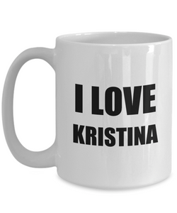 I Love Kristina Mug Funny Gift Idea Novelty Gag Coffee Tea Cup-[style]