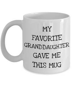 Funny Grandma Gift from Granddaughter, Cute Grandpa Mug from Grandchild - My Favorite Granddaughter Gave Me This Mug-Coffee Mug