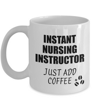 Load image into Gallery viewer, Nursing Instructor Mug Instant Just Add Coffee Funny Gift Idea for Coworker Present Workplace Joke Office Tea Cup-Coffee Mug