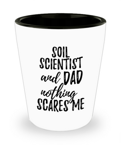Funny Soil Scientist Dad Shot Glass Gift Idea for Father Gag Joke Nothing Scares Me Liquor Lover Alcohol 1.5 oz Shotglass-Shot Glass