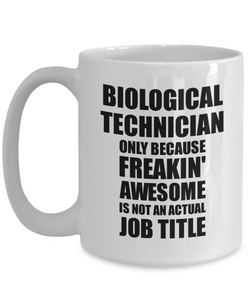 Biological Technician Mug Freaking Awesome Funny Gift Idea for Coworker Employee Office Gag Job Title Joke Tea Cup-Coffee Mug
