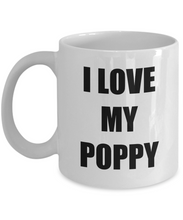 Load image into Gallery viewer, I Love My Poppy Mug Funny Gift Idea Novelty Gag Coffee Tea Cup-[style]