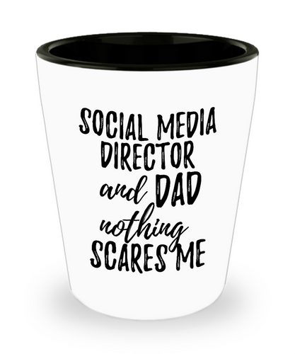 Funny Social Media Director Dad Shot Glass Gift Idea for Father Gag Joke Nothing Scares Me Liquor Lover Alcohol 1.5 oz Shotglass-Shot Glass